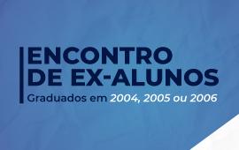 FECAP - Encontro de Ex-Alunos: Graduados de 2004, 2005 e 2006
